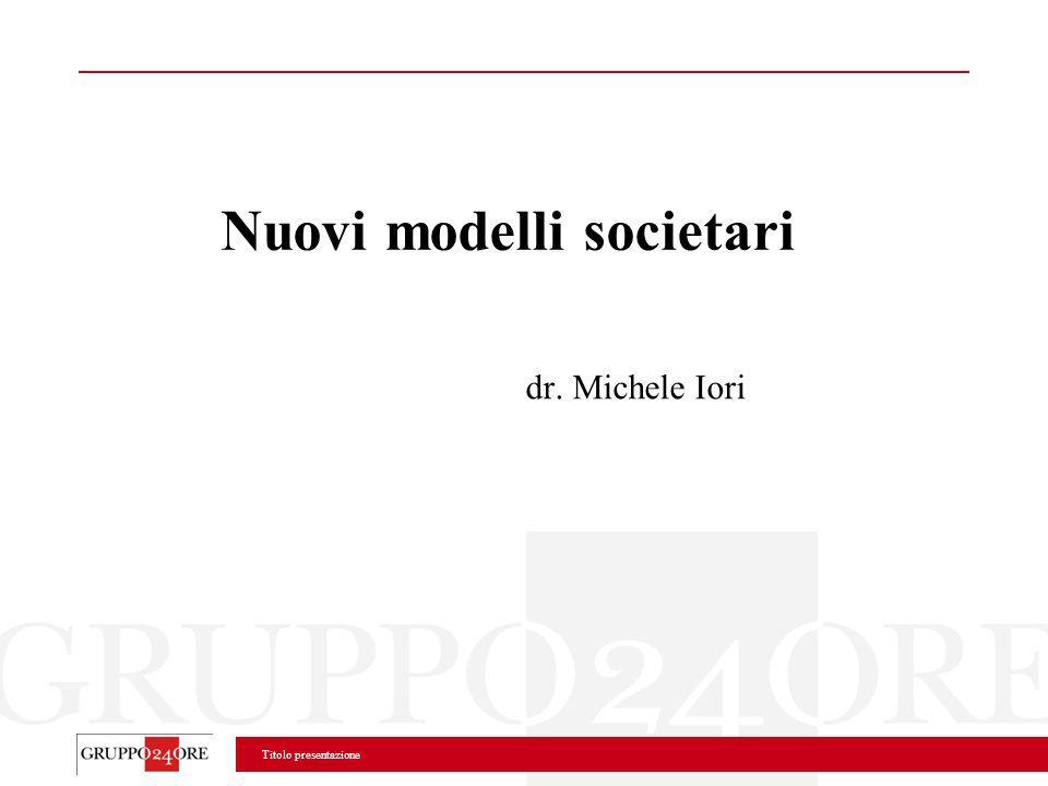 Titolo presentazione Nuovi modelli societari dr. Michele Iori