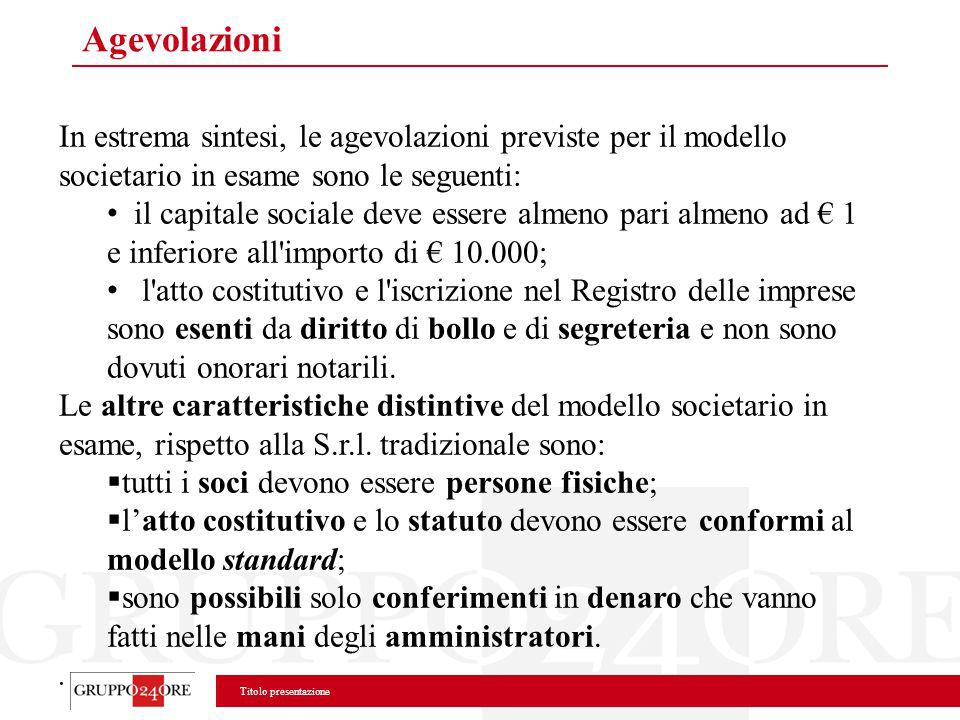 Titolo presentazione Agevolazioni In estrema sintesi, le agevolazioni previste per il modello societario in esame sono le seguenti: il capitale social