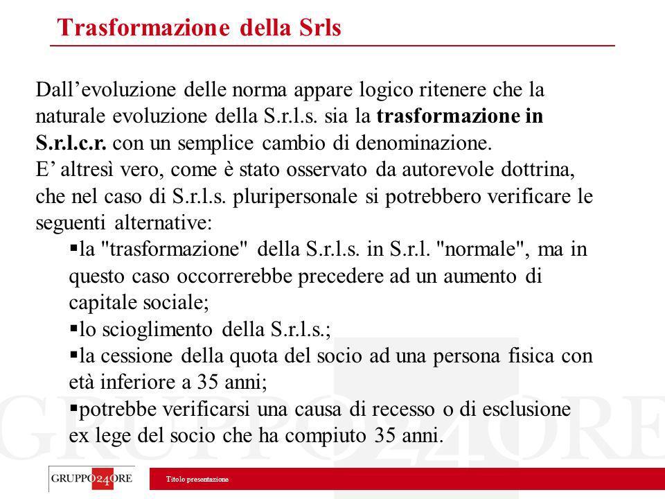 Titolo presentazione Dallevoluzione delle norma appare logico ritenere che la naturale evoluzione della S.r.l.s. sia la trasformazione in S.r.l.c.r. c