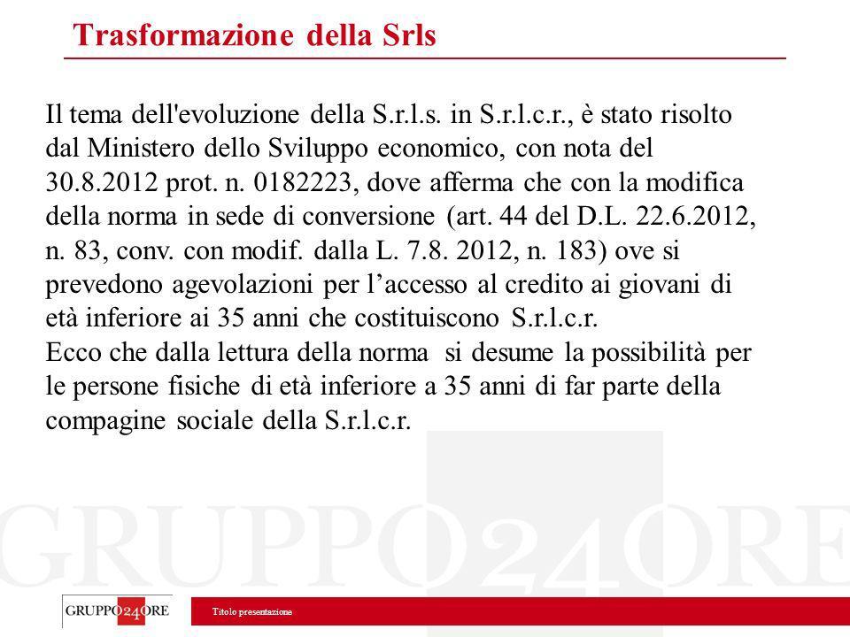 Titolo presentazione Il tema dell'evoluzione della S.r.l.s. in S.r.l.c.r., è stato risolto dal Ministero dello Sviluppo economico, con nota del 30.8.2