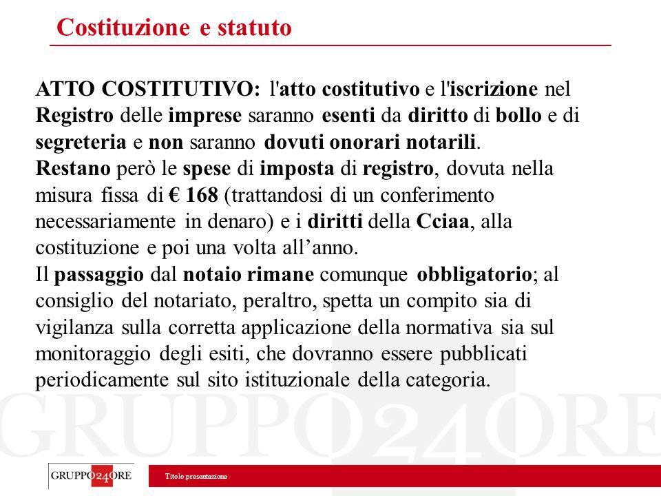 Titolo presentazione Costituzione e statuto ATTO COSTITUTIVO: l'atto costitutivo e l'iscrizione nel Registro delle imprese saranno esenti da diritto d