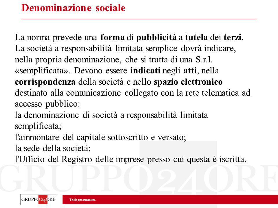 Titolo presentazione Denominazione sociale La norma prevede una forma di pubblicità a tutela dei terzi. La società a responsabilità limitata semplice