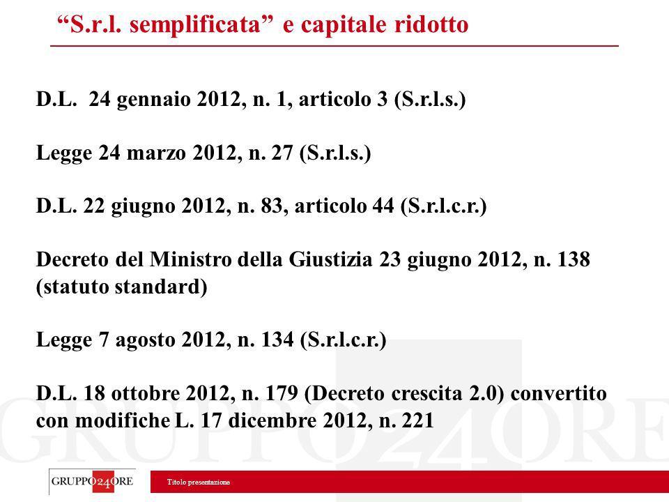 Titolo presentazione S.r.l. semplificata e capitale ridotto D.L. 24 gennaio 2012, n. 1, articolo 3 (S.r.l.s.) Legge 24 marzo 2012, n. 27 (S.r.l.s.) D.