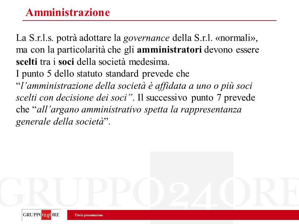 Titolo presentazione Amministrazione La S.r.l.s. potrà adottare la governance della S.r.l. «normali», ma con la particolarità che gli amministratori d