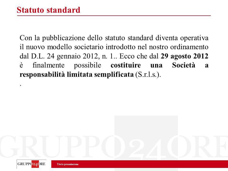 Titolo presentazione Statuto standard Con la pubblicazione dello statuto standard diventa operativa il nuovo modello societario introdotto nel nostro