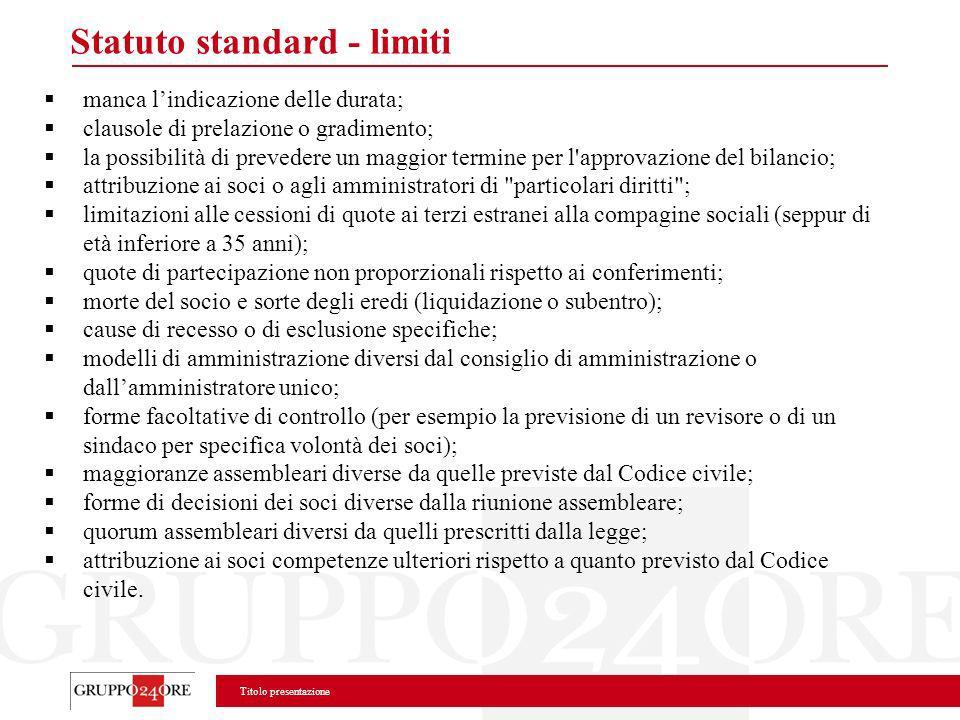 Titolo presentazione Statuto standard - limiti manca lindicazione delle durata; clausole di prelazione o gradimento; la possibilità di prevedere un ma