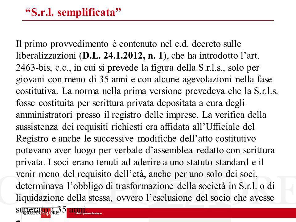 Titolo presentazione S.r.l. semplificata Il primo provvedimento è contenuto nel c.d. decreto sulle liberalizzazioni (D.L. 24.1.2012, n. 1), che ha int