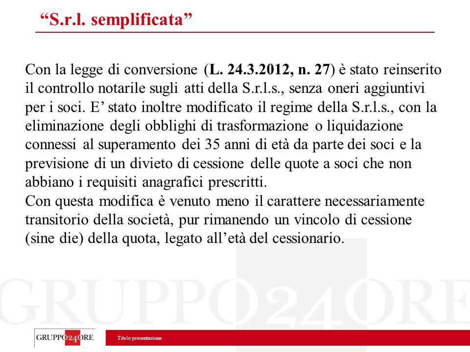 Titolo presentazione S.r.l. semplificata Con la legge di conversione (L. 24.3.2012, n. 27) è stato reinserito il controllo notarile sugli atti della S