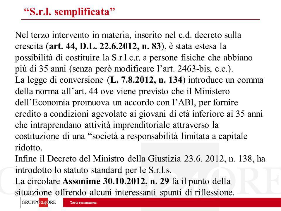 Titolo presentazione S.r.l. semplificata Nel terzo intervento in materia, inserito nel c.d. decreto sulla crescita (art. 44, D.L. 22.6.2012, n. 83), è