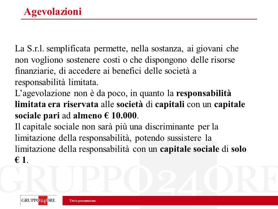 Titolo presentazione Agevolazioni La S.r.l. semplificata permette, nella sostanza, ai giovani che non vogliono sostenere costi o che dispongono delle