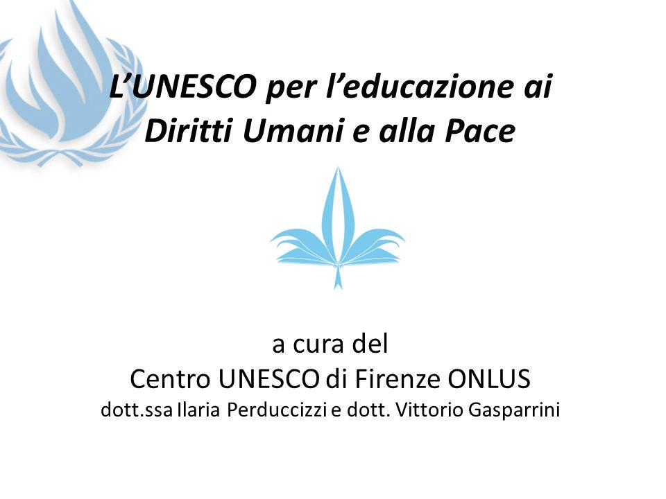 LUNESCO per leducazione ai Diritti Umani e alla Pace a cura del Centro UNESCO di Firenze ONLUS dott.ssa Ilaria Perduccizzi e dott. Vittorio Gasparrini