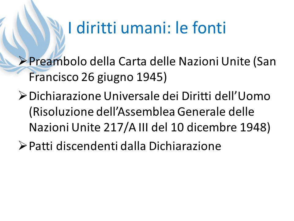 I diritti umani: le fonti Preambolo della Carta delle Nazioni Unite (San Francisco 26 giugno 1945) Dichiarazione Universale dei Diritti dellUomo (Riso