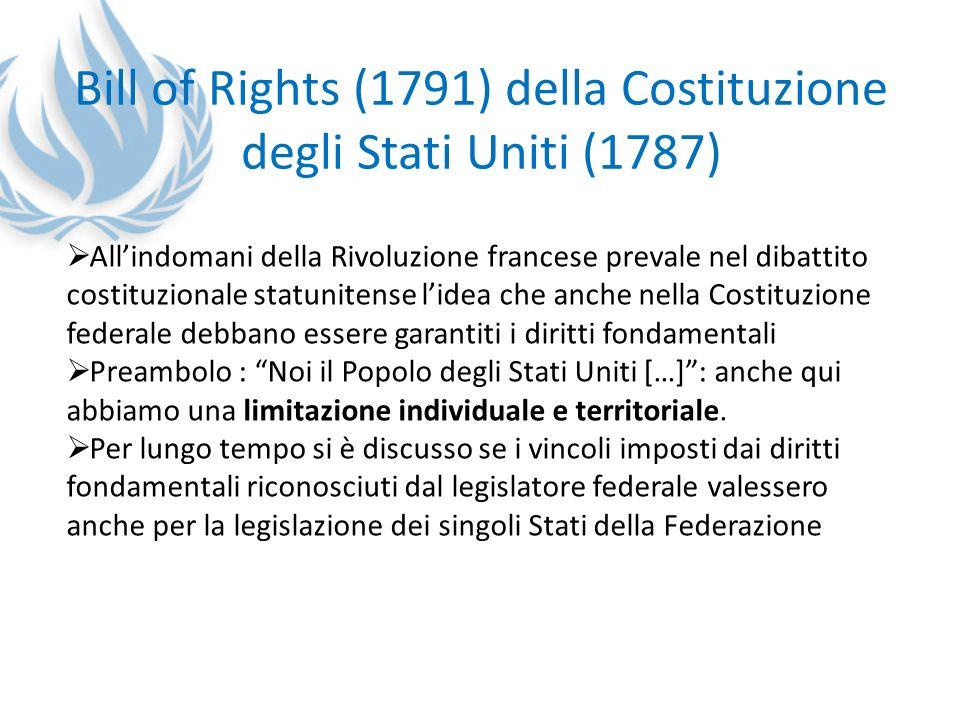 Bill of Rights (1791) della Costituzione degli Stati Uniti (1787) Allindomani della Rivoluzione francese prevale nel dibattito costituzionale statunit