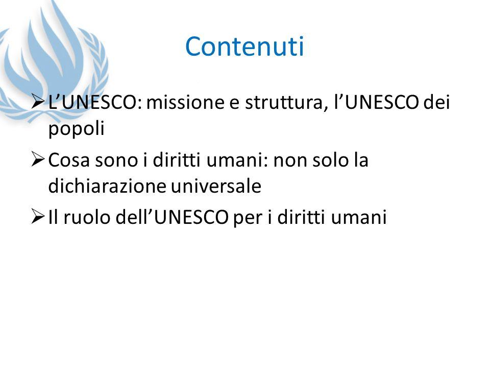 Contenuti LUNESCO: missione e struttura, lUNESCO dei popoli Cosa sono i diritti umani: non solo la dichiarazione universale Il ruolo dellUNESCO per i