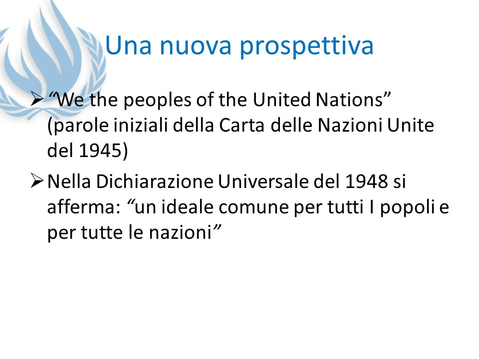 Una nuova prospettiva We the peoples of the United Nations (parole iniziali della Carta delle Nazioni Unite del 1945) Nella Dichiarazione Universale d