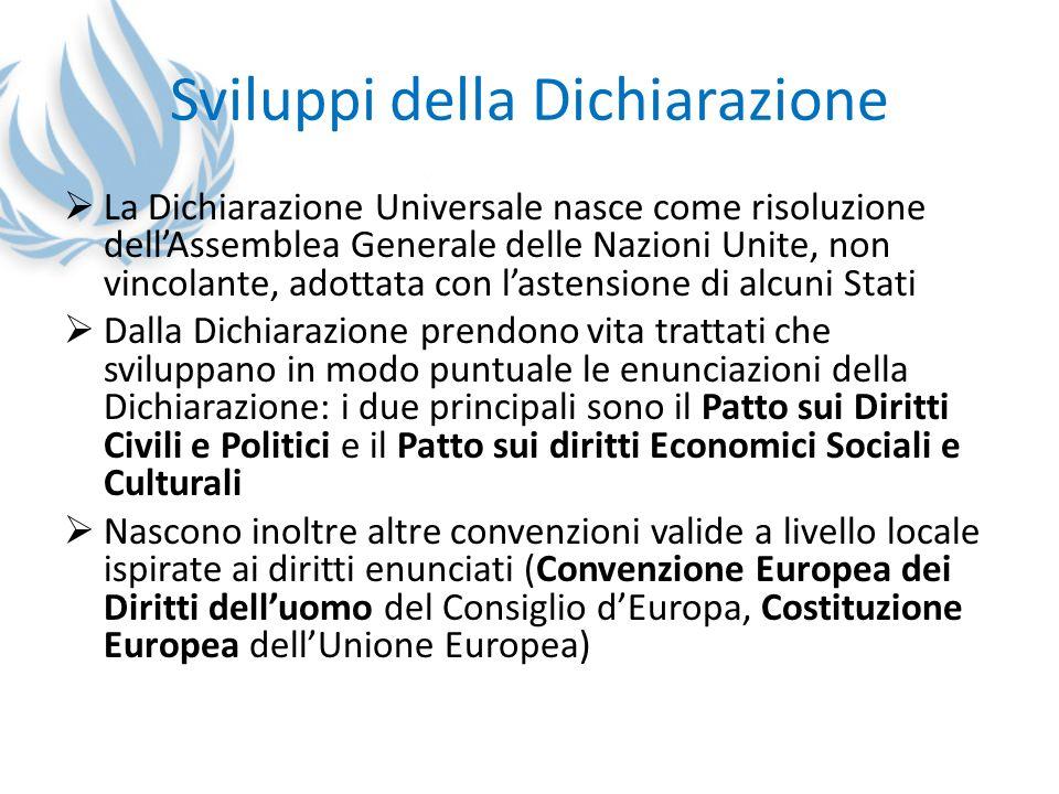 Sviluppi della Dichiarazione La Dichiarazione Universale nasce come risoluzione dellAssemblea Generale delle Nazioni Unite, non vincolante, adottata c