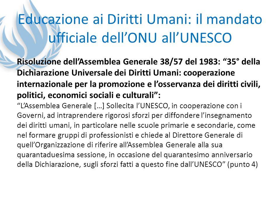 Educazione ai Diritti Umani: il mandato ufficiale dellONU allUNESCO Risoluzione dellAssemblea Generale 38/57 del 1983: 35° della Dichiarazione Univers