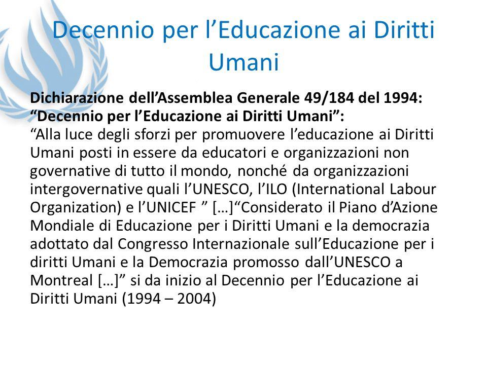 Decennio per lEducazione ai Diritti Umani Dichiarazione dellAssemblea Generale 49/184 del 1994: Decennio per lEducazione ai Diritti Umani: Alla luce d