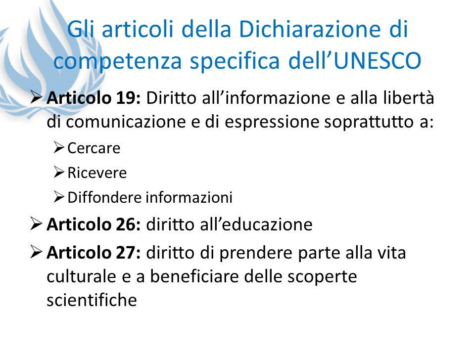 Gli articoli della Dichiarazione di competenza specifica dellUNESCO Articolo 19: Diritto allinformazione e alla libertà di comunicazione e di espressi