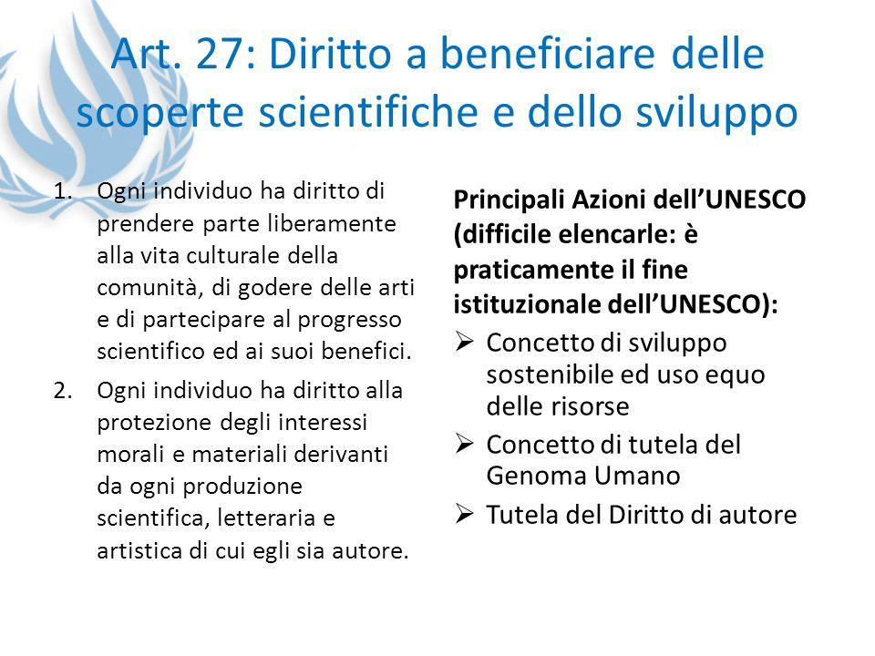 Art. 27: Diritto a beneficiare delle scoperte scientifiche e dello sviluppo 1.Ogni individuo ha diritto di prendere parte liberamente alla vita cultur