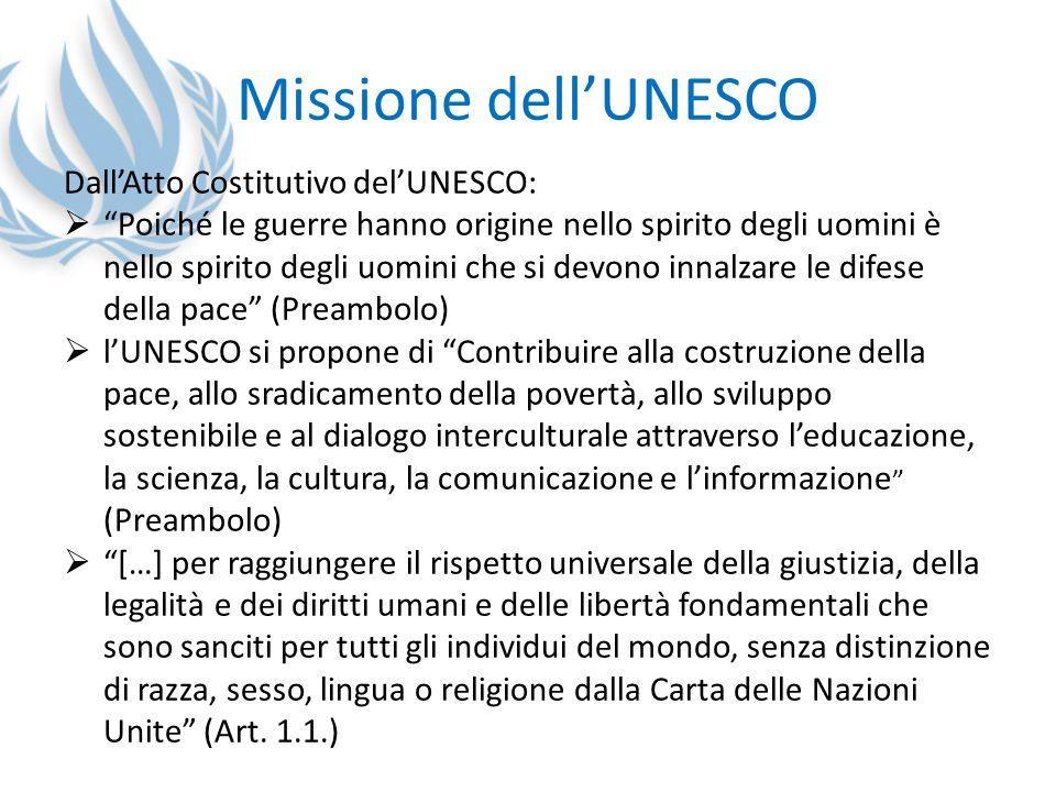 Missione dellUNESCO DallAtto Costitutivo delUNESCO: Poiché le guerre hanno origine nello spirito degli uomini è nello spirito degli uomini che si devo