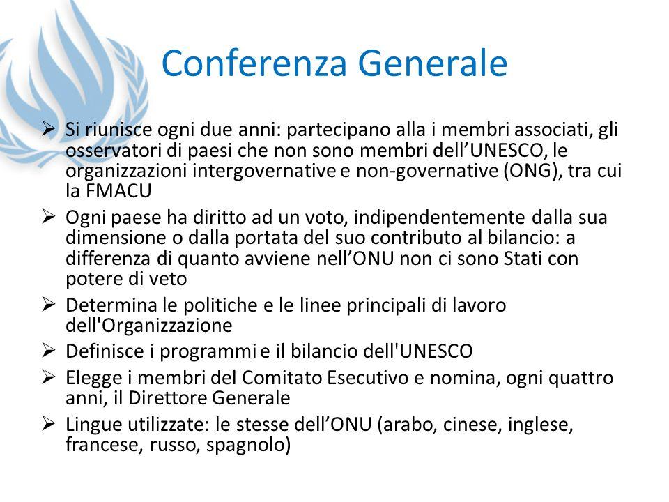 Conferenza Generale Si riunisce ogni due anni: partecipano alla i membri associati, gli osservatori di paesi che non sono membri dellUNESCO, le organi