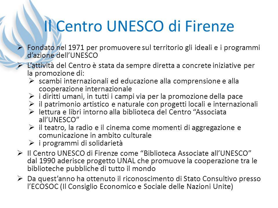 Il Centro UNESCO di Firenze Fondato nel 1971 per promuovere sul territorio gli ideali e i programmi dazione dellUNESCO Lattività del Centro è stata da