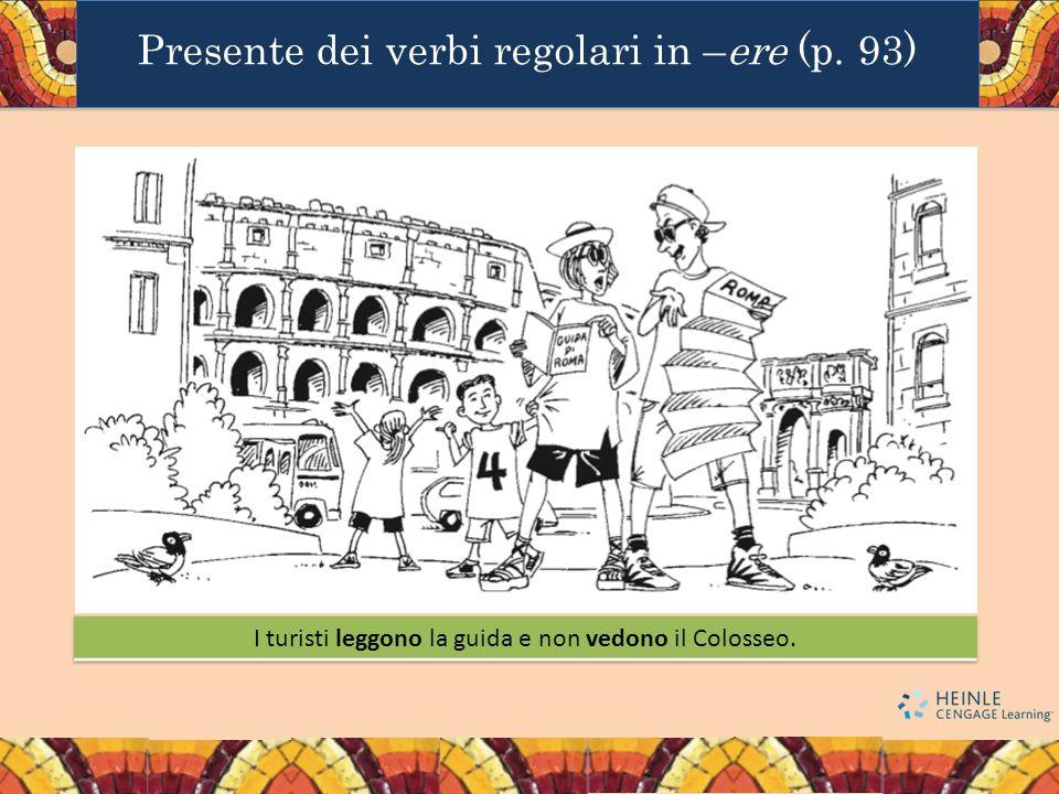 Presente dei verbi regolari in –ere (p. 93)