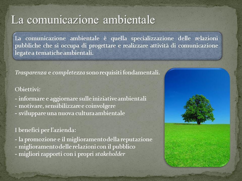 La comunicazione ambientale La comunicazione ambientale è quella specializzazione delle relazioni pubbliche che si occupa di progettare e realizzare a