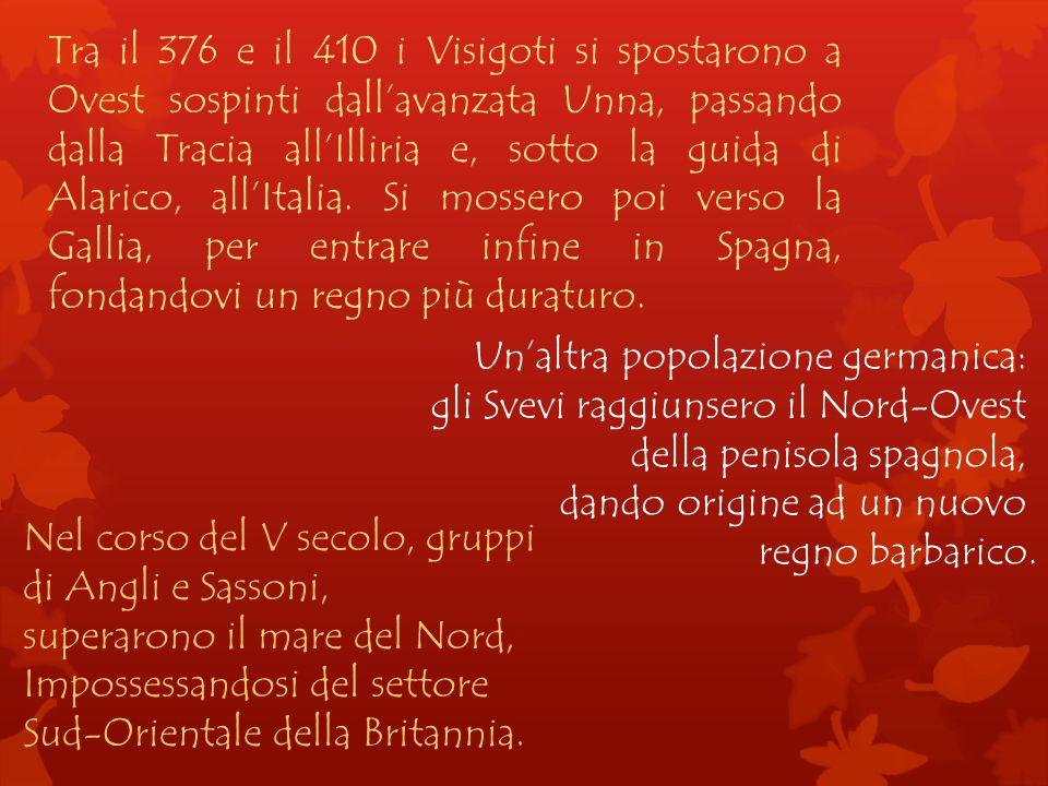 Tra il 376 e il 410 i Visigoti si spostarono a Ovest sospinti dallavanzata Unna, passando dalla Tracia allIlliria e, sotto la guida di Alarico, allIta