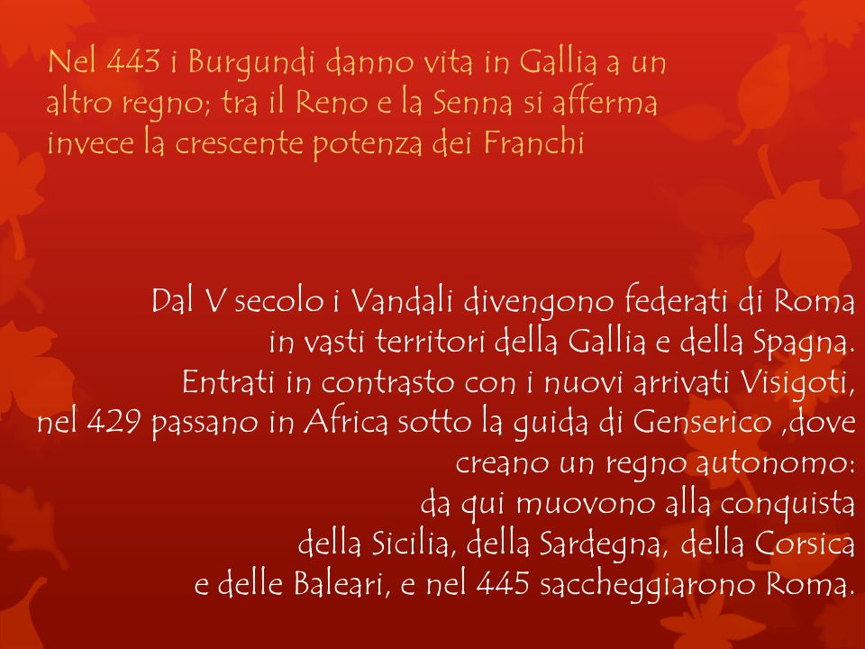 Nel 443 i Burgundi danno vita in Gallia a un altro regno; tra il Reno e la Senna si afferma invece la crescente potenza dei Franchi Dal V secolo i Van