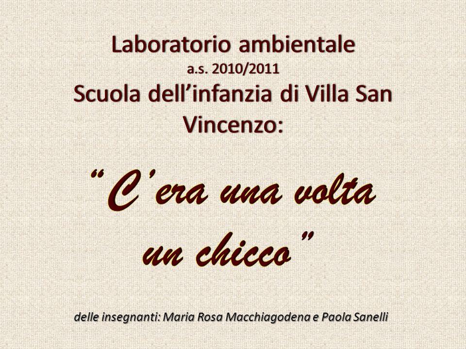 Laboratorio ambientale a.s. 2010/2011 Scuola dellinfanzia di Villa San Vincenzo: delle insegnanti: Maria Rosa Macchiagodena e Paola Sanelli