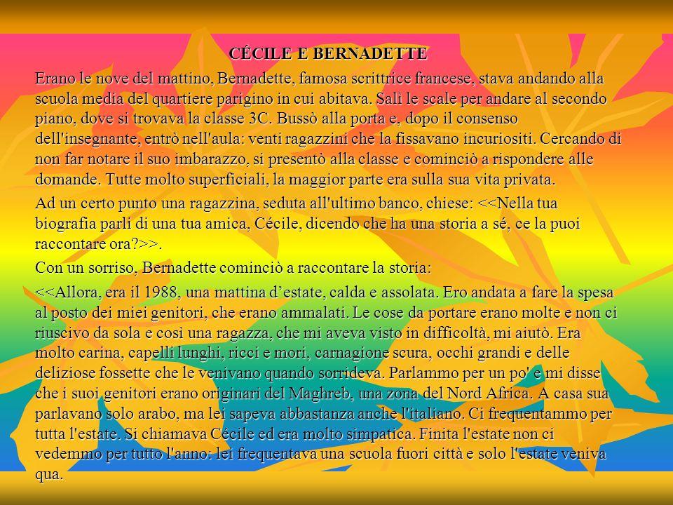 CÉCILE E BERNADETTE Erano le nove del mattino, Bernadette, famosa scrittrice francese, stava andando alla scuola media del quartiere parigino in cui a