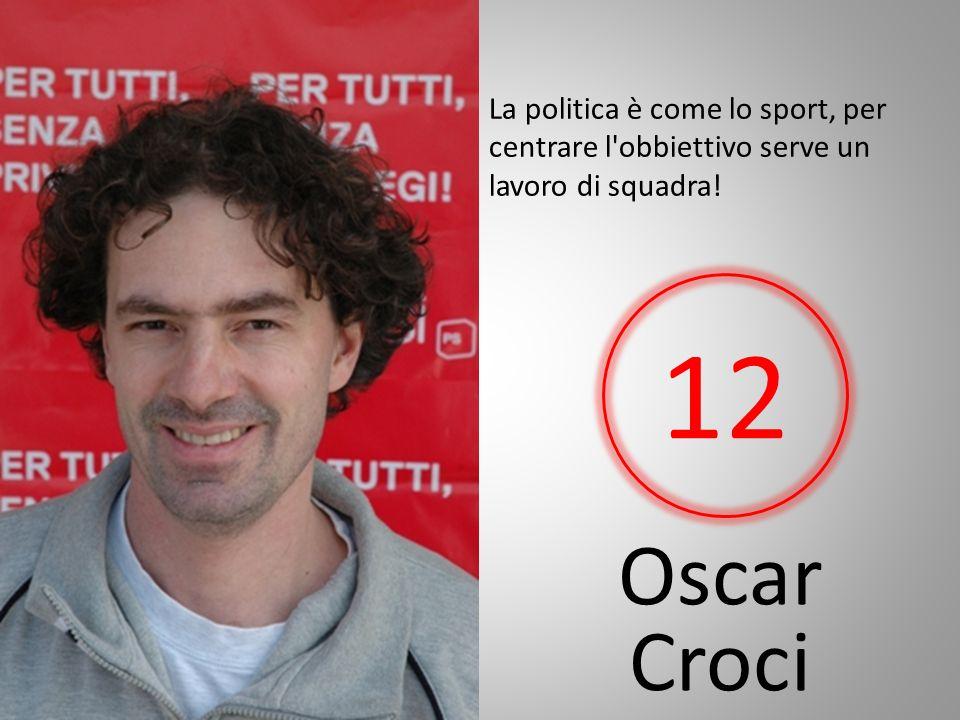 Oscar Croci La politica è come lo sport, per centrare l obbiettivo serve un lavoro di squadra! 12