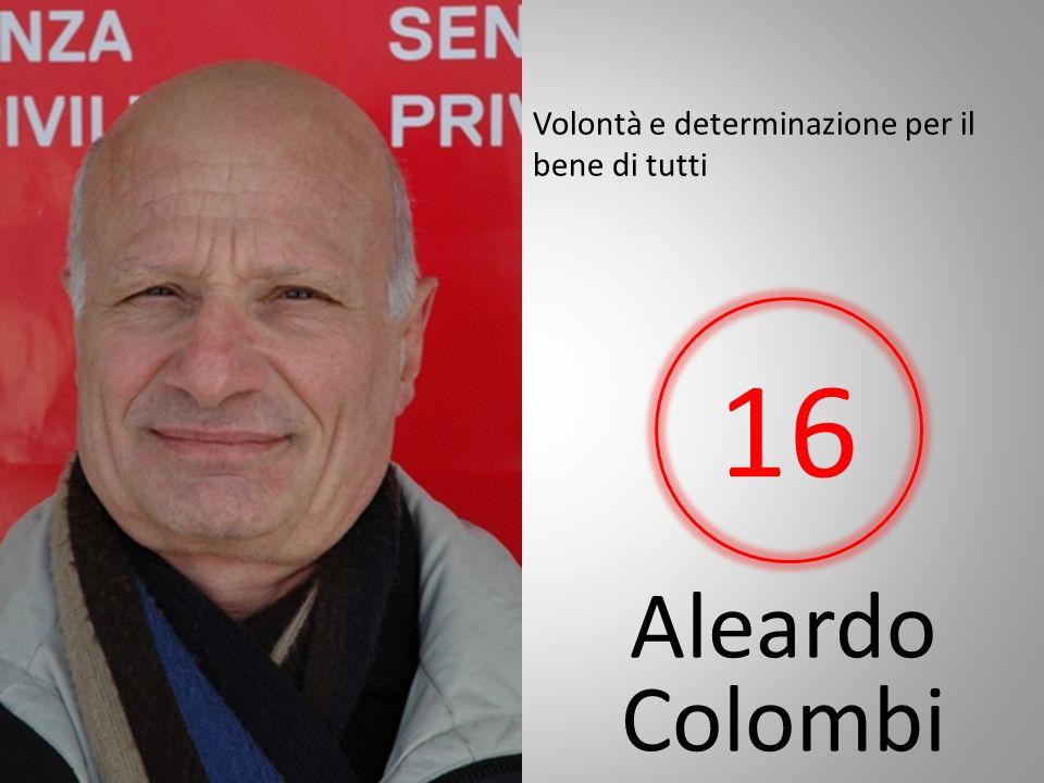 Aleardo Colombi Volontà e determinazione per il bene di tutti 16