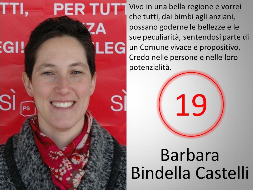 Barbara Bindella Castelli Vivo in una bella regione e vorrei che tutti, dai bimbi agli anziani, possano goderne le bellezze e le sue peculiarità, sentendosi parte di un Comune vivace e propositivo.