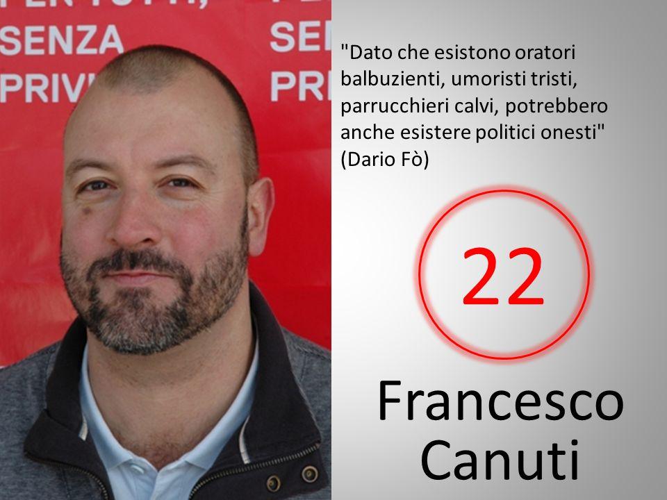 Francesco Canuti Dato che esistono oratori balbuzienti, umoristi tristi, parrucchieri calvi, potrebbero anche esistere politici onesti (Dario Fò) 22