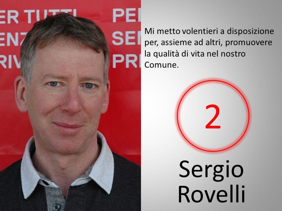 Sergio Rovelli Mi metto volentieri a disposizione per, assieme ad altri, promuovere la qualità di vita nel nostro Comune.