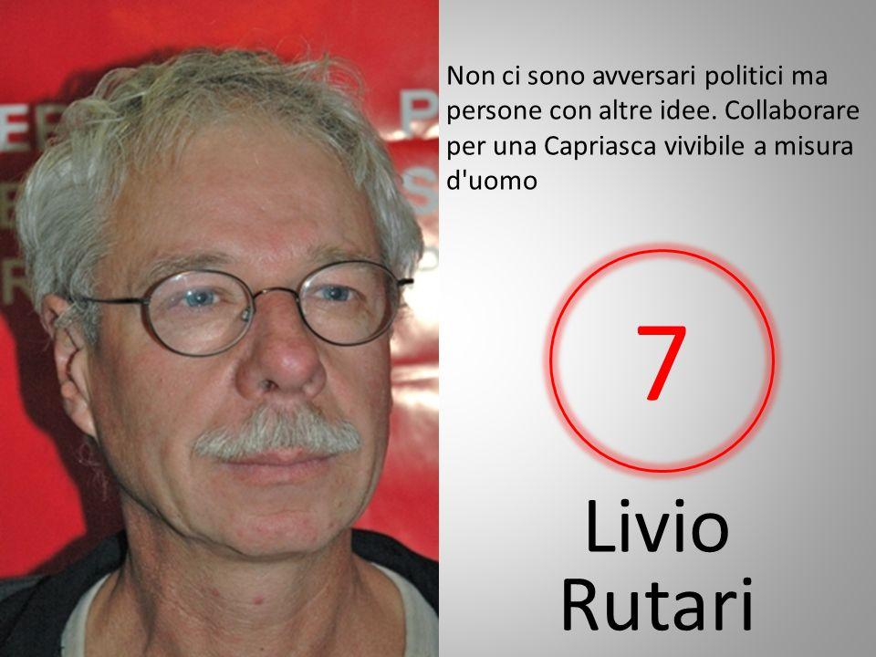 Livio Rutari Non ci sono avversari politici ma persone con altre idee.