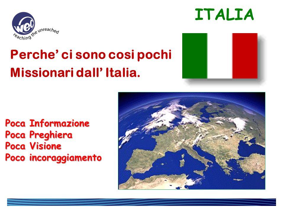 Perche ci sono cosi pochi Missionari dall Italia. ITALIA Poca Informazione Poca Preghiera Poca Visione Poco incoraggiamento