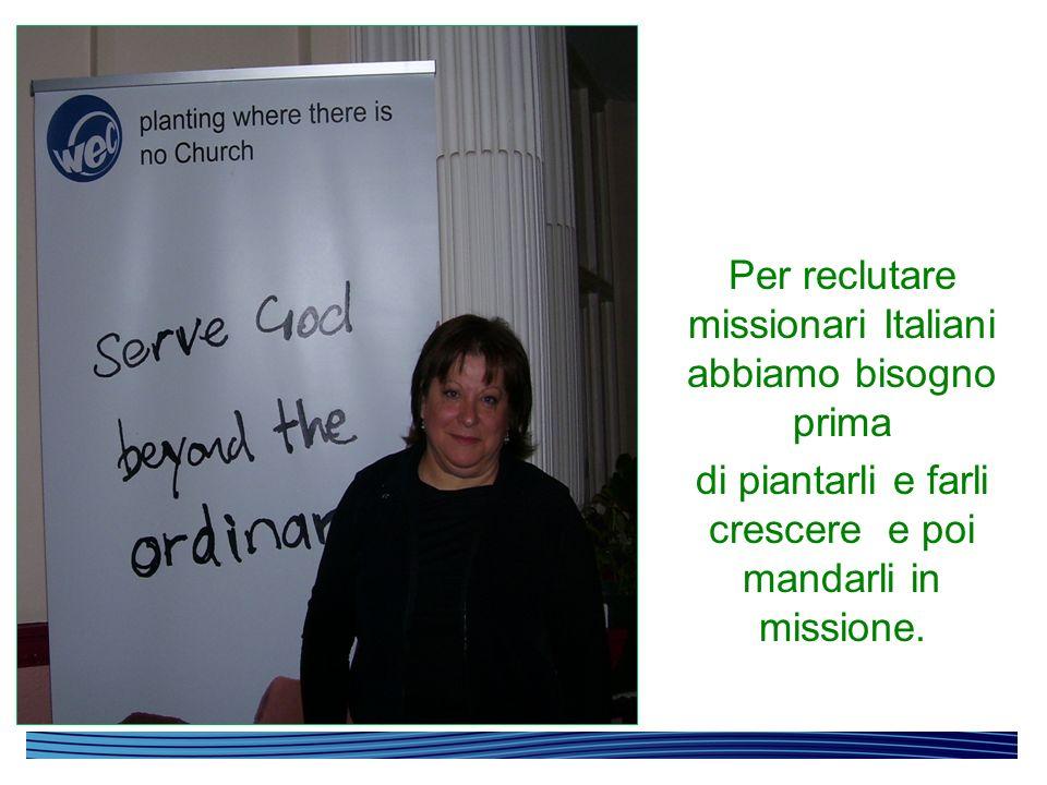 Per reclutare missionari Italiani abbiamo bisogno prima di piantarli e farli crescere e poi mandarli in missione.