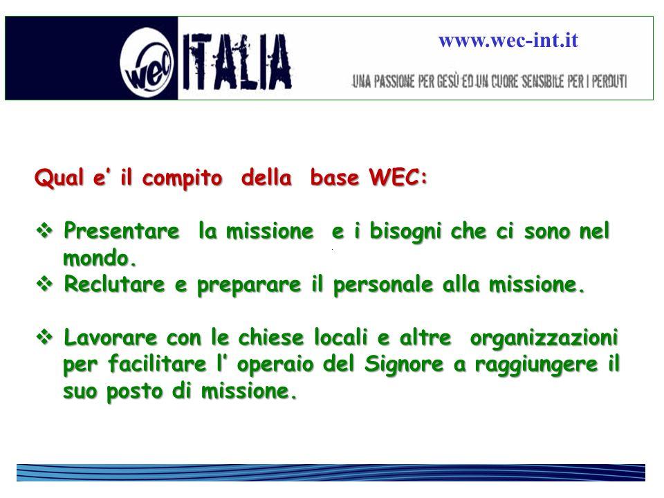 www.wec-int.it Qual e il compito della base WEC: Presentare la missione e i bisogni che ci sono nel Presentare la missione e i bisogni che ci sono nel