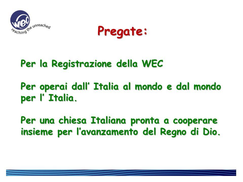 Pregate: Per la Registrazione della WEC Per operai dall Italia al mondo e dal mondo per l Italia. Per una chiesa Italiana pronta a cooperare insieme p