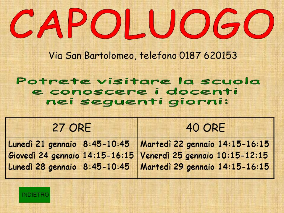 Via San Bartolomeo, telefono 0187 620153 27 ORE40 ORE Lunedì 21 gennaio 8:45-10:45 Giovedì 24 gennaio 14:15-16:15 Lunedì 28 gennaio 8:45-10:45 Martedì