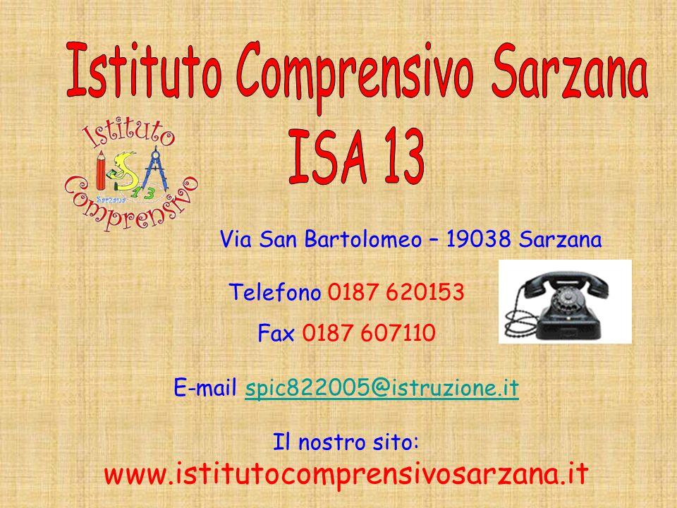 Via San Bartolomeo – 19038 Sarzana Telefono 0187 620153 Fax 0187 607110 E-mail spic822005@istruzione.itspic822005@istruzione.it Il nostro sito: www.is