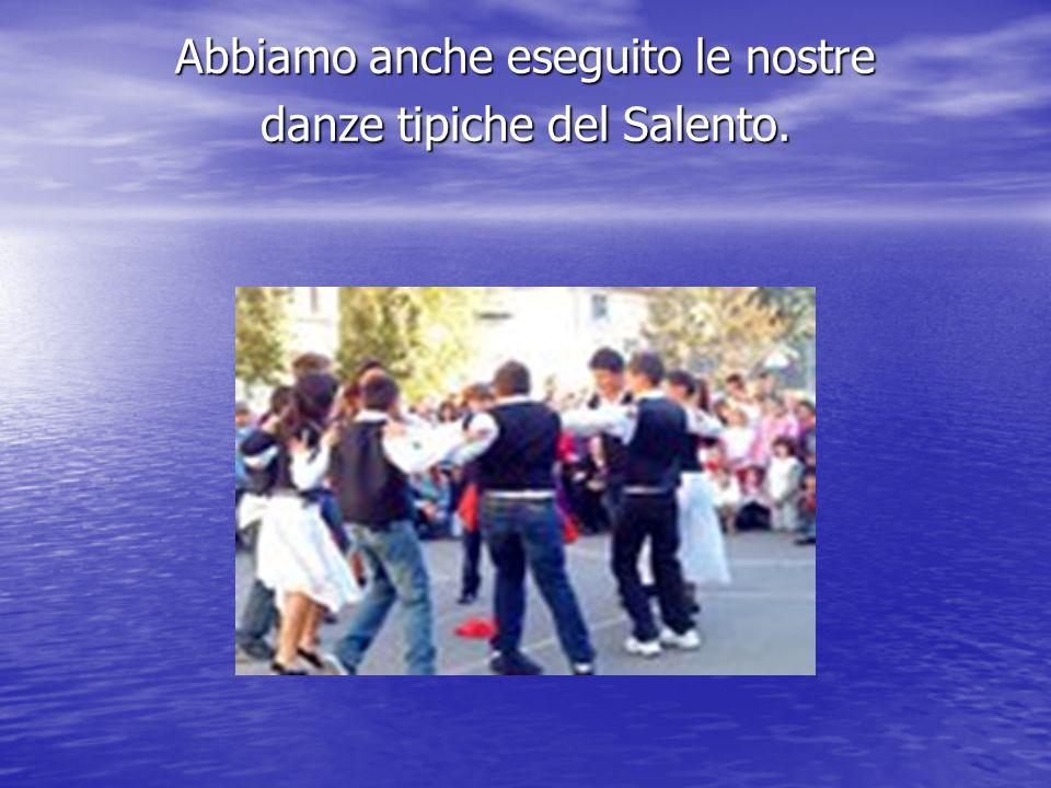 Abbiamo anche eseguito le nostre danze tipiche del Salento.