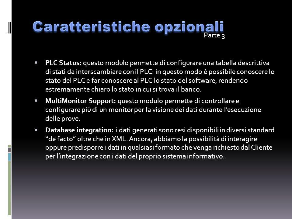 PLC Status: questo modulo permette di configurare una tabella descrittiva di stati da interscambiare con il PLC: in questo modo è possibile conoscere lo stato del PLC e far conoscere al PLC lo stato del software, rendendo estremamente chiaro lo stato in cui si trova il banco.