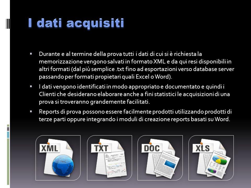 Durante e al termine della prova tutti i dati di cui si è richiesta la memorizzazione vengono salvati in formato XML e da qui resi disponibili in altri formati (dal più semplice.txt fino ad esportazioni verso database server passando per formati propietari quali Excel o Word).