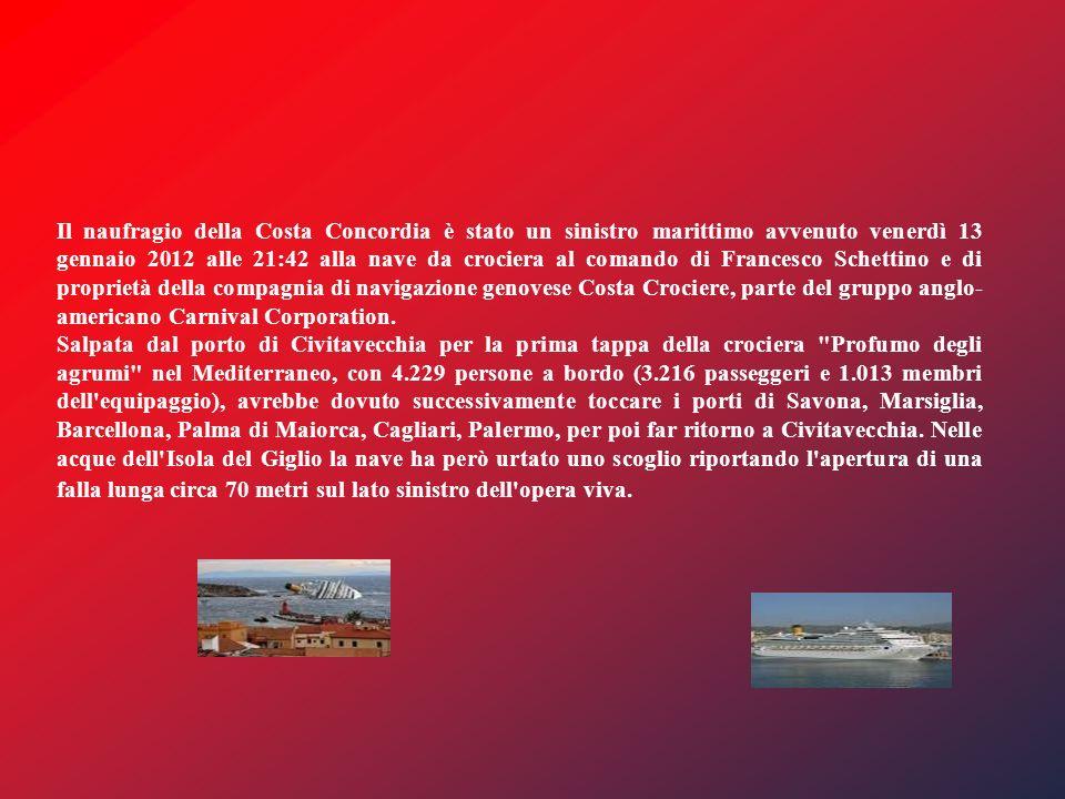 Il naufragio della Costa Concordia è stato un sinistro marittimo avvenuto venerdì 13 gennaio 2012 alle 21:42 alla nave da crociera al comando di Francesco Schettino e di proprietà della compagnia di navigazione genovese Costa Crociere, parte del gruppo anglo- americano Carnival Corporation.