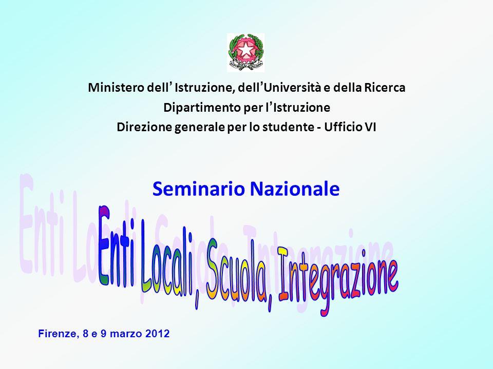 Ministero dell Istruzione, dell Università e della Ricerca Dipartimento per l Istruzione Direzione generale per lo studente - Ufficio VI Seminario Nazionale Firenze, 8 e 9 marzo 2012